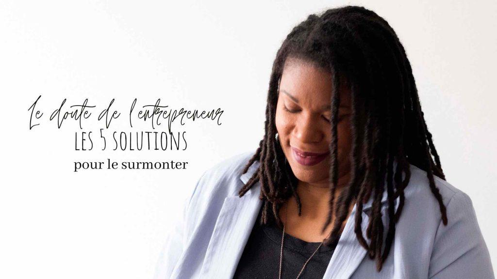 Le doute de l'entrepreneur - 5 solutions pour y remédier