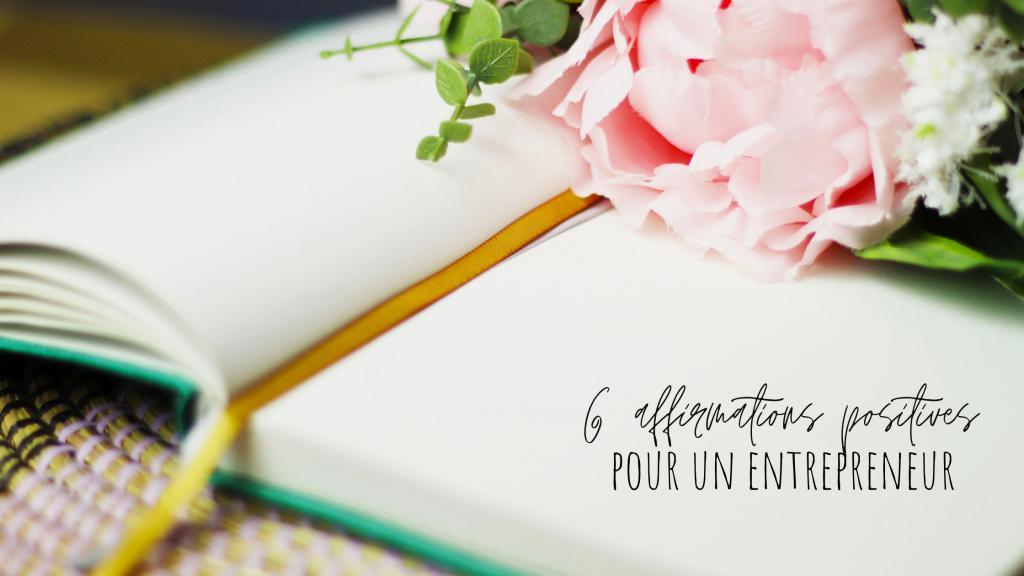 6 affirmations positives pour booster un entrepreneur